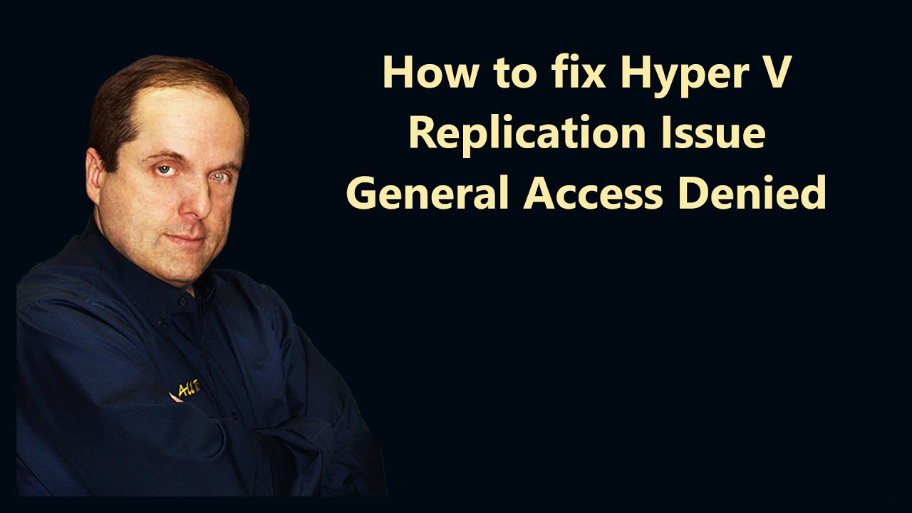 How to fix Hyper V Replication Issue General Access Denied
