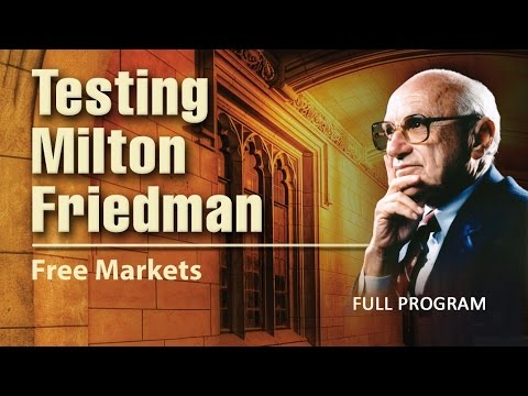 Testing Milton Friedman: Free Markets - Full Video