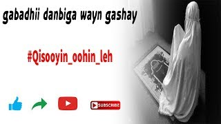 gabadhii danbiga wayn gashay | qiso murugo leh