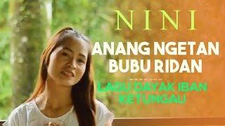 Anang Ngetan Bubu Ridan ( Nini ) Lagu Iban Ketungau