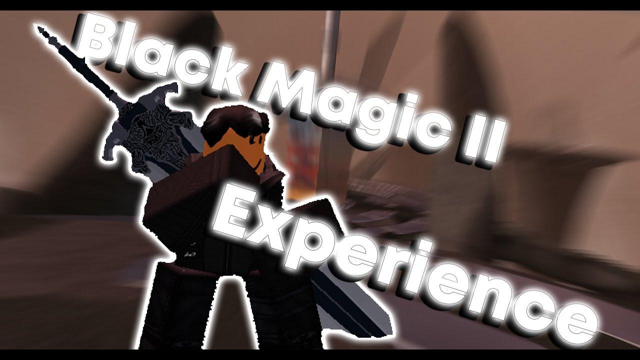 Black Magic Unremastered Roblox Black Magic Experience Black Magic Ii Phantom S Causatum Youtube
