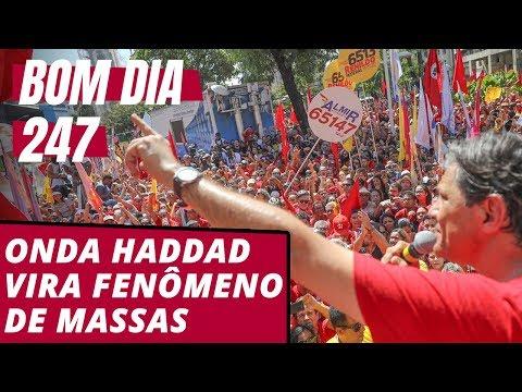 Bom dia 247: Campanha de Haddad vira fenômeno de massas