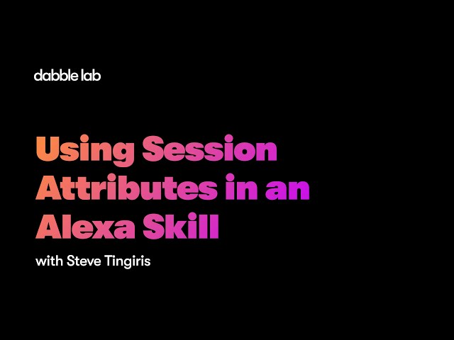 Using Session Attributes in an Alexa Skill - Dabble Lab #218