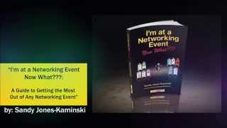 I'm at a Networking Event--Now What??? by Sandy Jones-Kaminski, Book Trailer