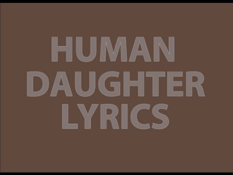 Human - Daughter Lyrics