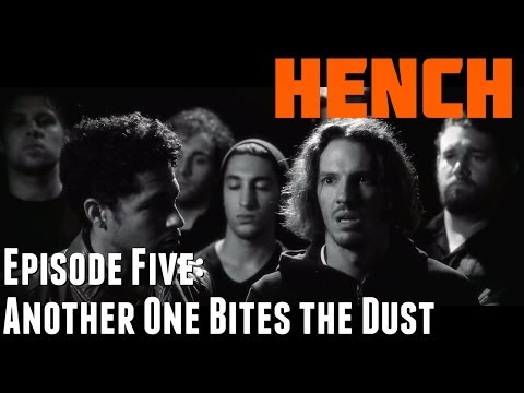 "Hench Episode 5: ""Another One Bites the Dust"""