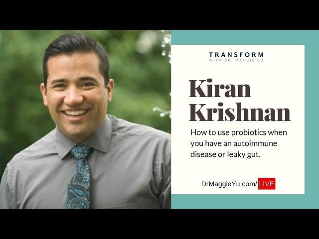 Kiran Krishnan - How to use probiotics when you have an autoimmune disease or leaky gut.