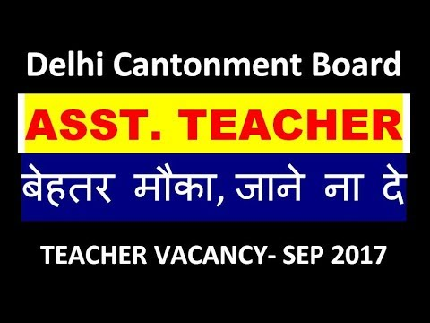 JobTalk #13 - Assistant Teacher Vacancy in Delhi Cantonment Board - September 2017