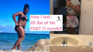 HOW I LOST 25 POUNDS IN 1 MONTH!
