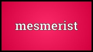 Mesmerist Meaning