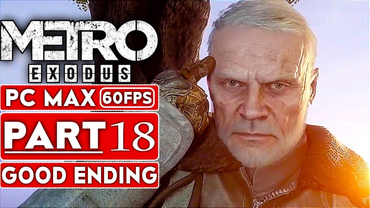 METRO EXODUS GOOD ENDING Gameplay Walkthrough Part 18 [1080p HD 60FPS PC MAX SETTINGS] No Commentary