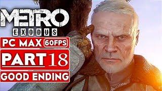 METRO EXODUS GOOD ENDING Gameplay Walkthrough Part 18 [1080p HD 60FPS PC MAX SETTINGS] No Commentary