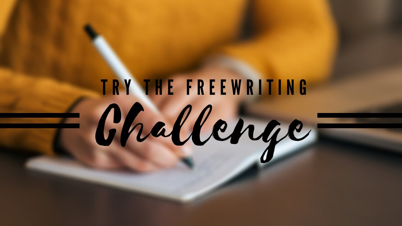 Try the freewriting challenge
