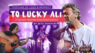 O Sanam Lucky Ali (Cover) Extented Reprise version by Setu Shivpuri