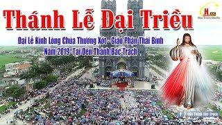 Trực Tiếp : Thánh Lễ Đại Triều - Đại Lễ Kính LCTX - GP Thái Bình Năm 2019 - Tại Đền Thánh Bác Trạch