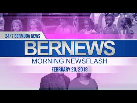 Bernews Newsflash For Tuesday February 20, 2018