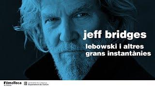 Jeff Bridges: Lebowski i altres grans instantànies