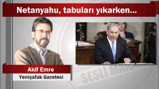 Akif Emre : Netanyahu, tabuları yıkarken...