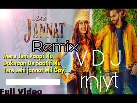 Jannat (Full Song)-remix | Aatish - Latest Punjabi Song 2017 -| Vdj rnjyt | NIRMAAN