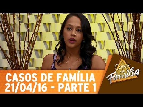 Casos de Família (21/04/16) - Se é pra trair, então por que não fica solteiro? - Parte 1