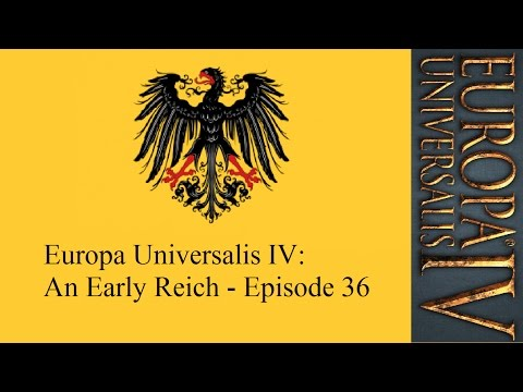Europa Universalis IV: An Early Reich - Episode 36 [New Friend]