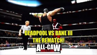Deadpool vs Bane - Gold Rush Round 2 - All-CAW Wrestling (Season 6 Ep 35)
