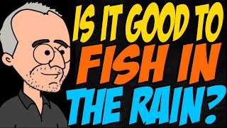 Is it Good to Fish in the Rain?