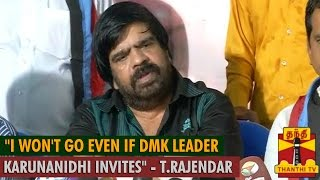 I won't go even if DMK leader Karunandhi Invites - T.Rajendar latest interview today video news 03-10-2015