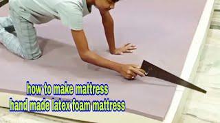 how to make mattress, mattress making process, hand made latex foam mattress....