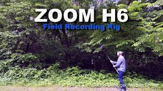 Zoom H6 Field Recording Rig