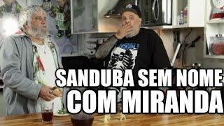Panelaço com João Gordo - Sanduba Sem Nome com Miranda