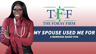 The Foray Firm Video - My Spouse Used Me for a Marriage Based Visa | The Foray Firm