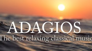 Video Adagios: Best Relaxing Classical Music download MP3, 3GP, MP4, WEBM, AVI, FLV April 2018