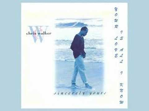 Chris Walker - Your Love Is All I Know 1993