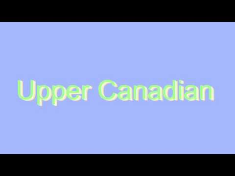 How to Pronounce Upper Canadian