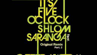 Shlomi Saranga - It`s Five O`Clock ( Essi ) (Offer Nissim Remix) Part 2