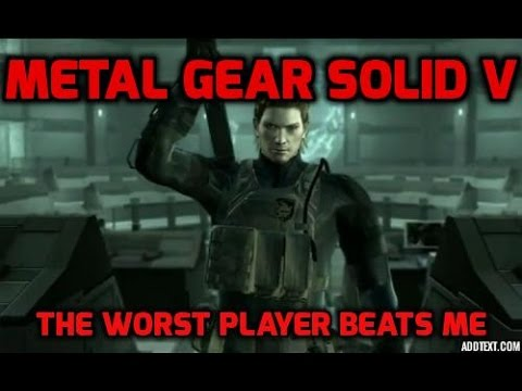 The worst player i've ever seen gets the better of me! I Metal Gear Solid V : The Phantom Pain