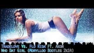 Tradelove Vs. Flo Rida Ft. Akon - Who Dat Girl (Morylloo Bootleg 2k14)