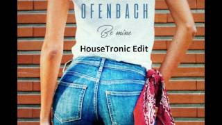 Ofenbach - Be Mine(HouseTronic Edit )