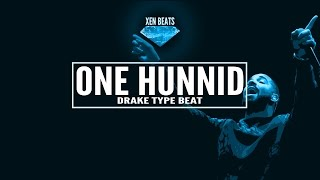 Drake Type Beat 2016 - One Hunnid | Xen Beats