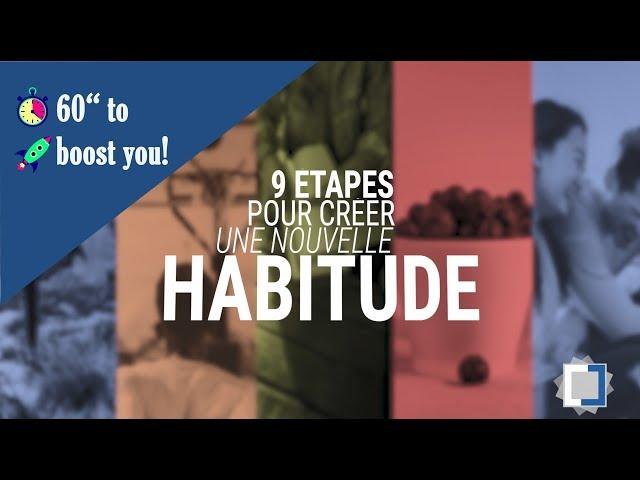 9 étapes pour créer de nouvelles habitudes en 60''