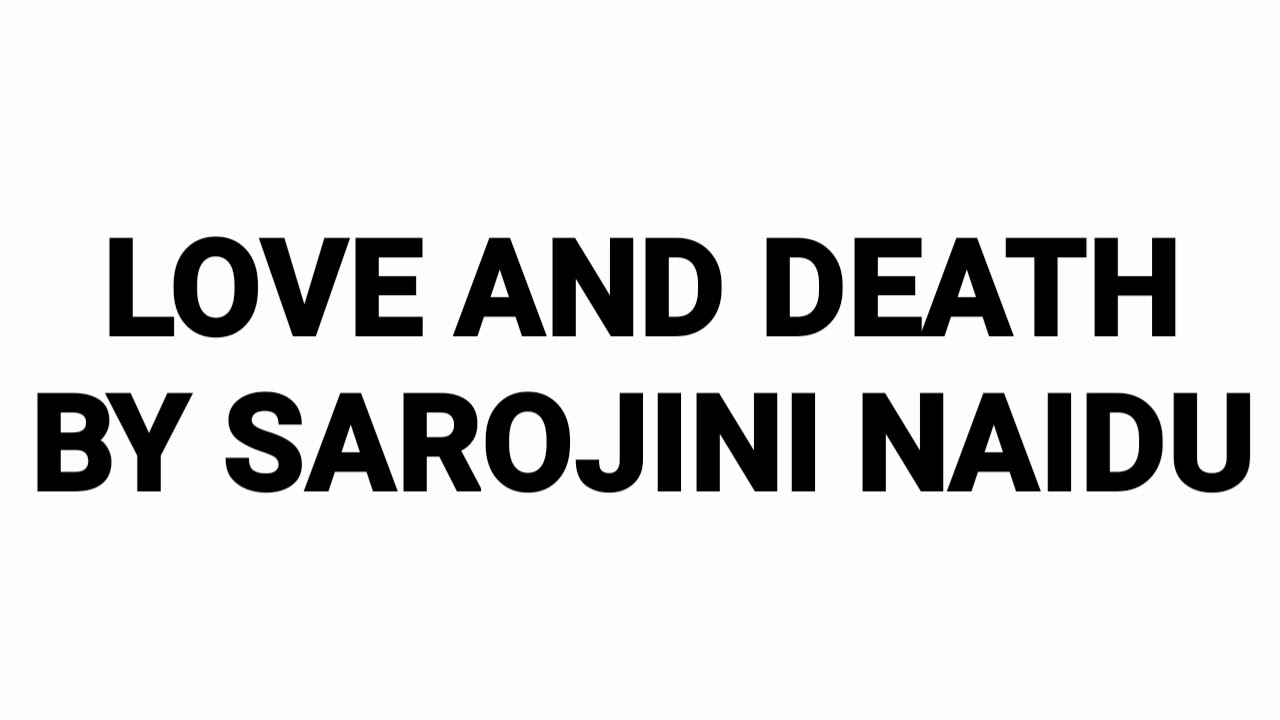 LOVE AND DEATH BY SAROJINI NAIDU POEM EASY EXPLAINATION BY
