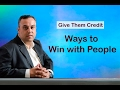 15 Ways to Win With People - Give Them Credit
