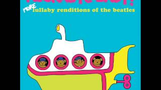 Across the Universe - Lullaby Renditions of The Beatles - Rockabye Baby!