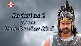 Baahubali 2 Teaser from October 23rd | Prabhas Birthday | Rana Daggubati | Anushka | SS Rajamouli