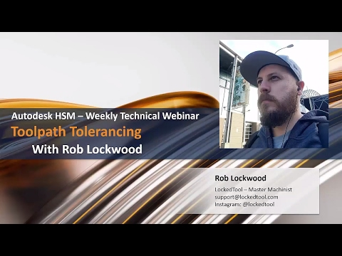 Weekly HSM Technical Webinar - Toolpath Tolerances With Rob Lockwood