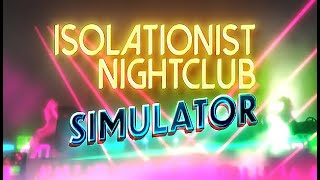 Isolationist Nightclub Simulator Gameplay