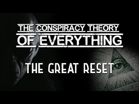 Conspiracy Theory of Everything 7 ~ The Great Reset