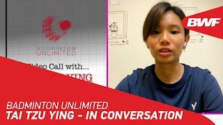 Badminton Unlimited | Tai Tzu Ying - IN CONVERSATION | BWF 2020