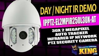 Day / Night IR Demo - IPPTZ EL2MPIR250L30X-AT - 30X 2 MP Auto Tracker IR IP Network PTZ